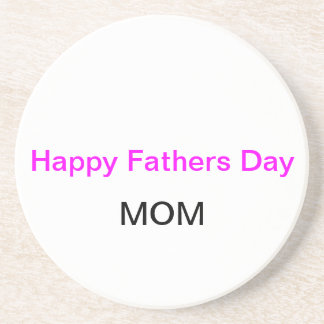 Happy Fathers Day MOM Coaster