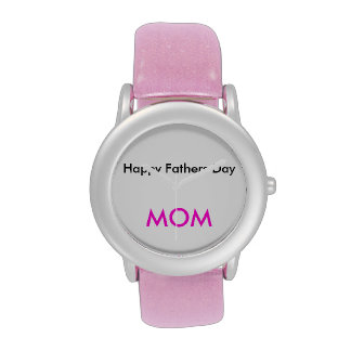 Happy Fathers Day MOM Watch