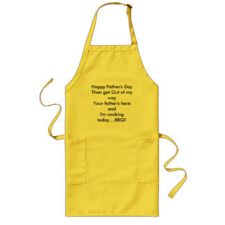 Happy Father's Day Then get Out of my wayYour f... Long Apron