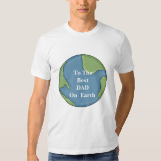 Happy FATHERS Day to the Best DAD on Earth Tshirt