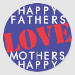 Happy Fathers Love Mothers Happy Round Stickers