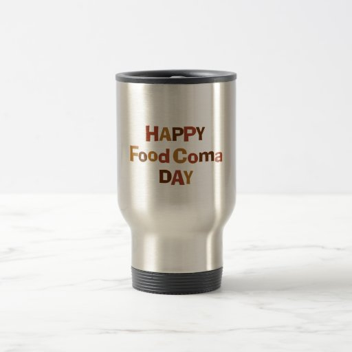 Happy Food Coma Day 15 Oz Stainless Steel Travel Mug