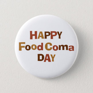 Happy Food Coma Day Pinback Button