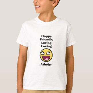 Happy Friendly Loving Caring Atheist T-Shirt