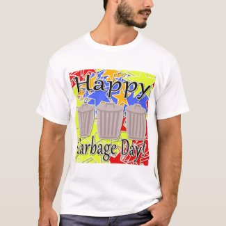 Happy Garbage Day! T-Shirt