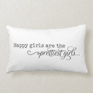 Happy Girls Are the Prettiest Girls Pillow