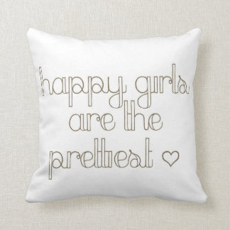 Happy Girls Are the Prettiest Inspirational Pillow