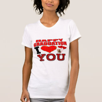 Happy Graduation I Love You T-Shirt