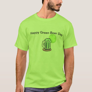 Happy Green Beer Day! T-Shirt