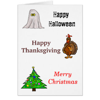 Happy Halloween, Thanksgiving, Christmas Card