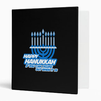 HAPPY HANUKKAH IF YOU CAN FIGURE OUT WHEN BINDERS