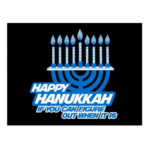HAPPY HANUKKAH IF YOU CAN FIGURE OUT WHEN POSTCARD