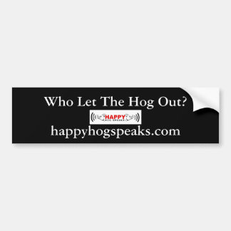 Happy Hog Speaks! copy, Who Let The Hog Out?, h... Car Bumper Sticker