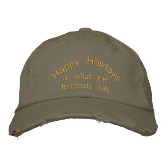 Happy Holidays, is what the terrorists say Embroidered Baseball Caps