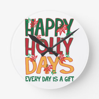 Happy Holly days Every Day Is Gift Clocks