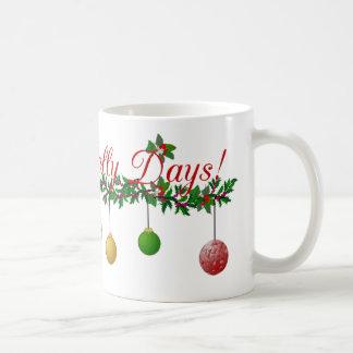 Happy Holly Days MUG or Cups