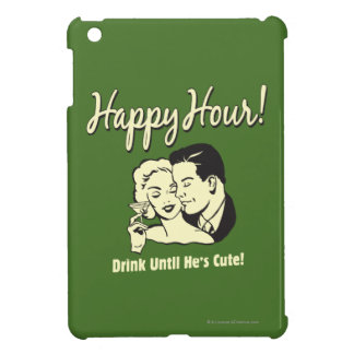 Happy Hour: Drink Until He's Cute Cover For The iPad Mini