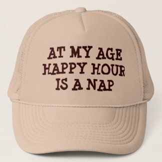 Happy Hour is a Nap At My Age Trucker Hat