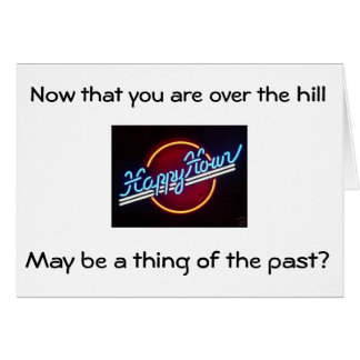 HAPPY HOUR/LOOSING SIGHT OVER THE HILL HUMOR CARD