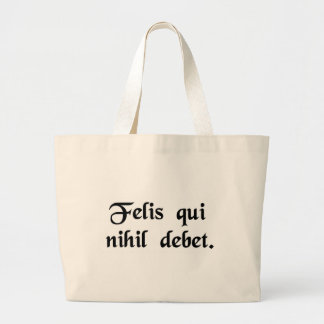 Happy is he who owes nothing. tote bags