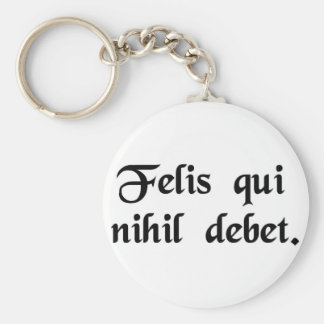 Happy is he who owes nothing. keychain