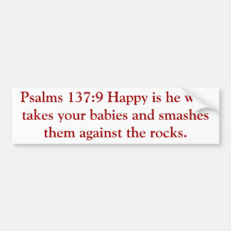 Happy Is He Who Smashes Babies On The Rocks Bumper Sticker