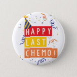 "Happy last Chemo! Pinback Button<br><div class=""desc"">Happy last Chemo! Celebrate being chemo free!</div>"