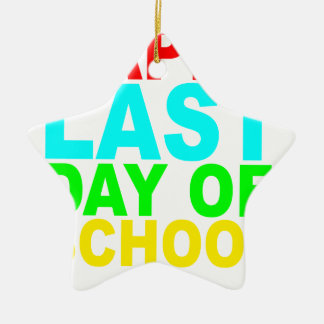Happy Last Day of School s T-Shirts.png Ceramic Ornament