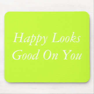 Happy Looks Good On You Mouse Pad