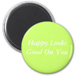 Happy Looks Good On You Refrigerator Magnets