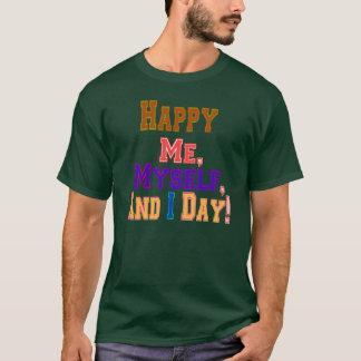 Happy Me, Myself, And I Day! T-Shirt
