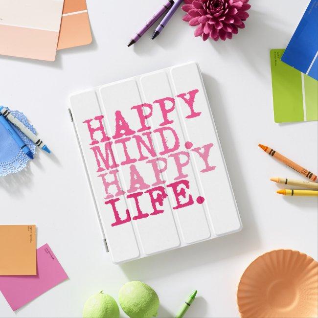 HAPPY MIND. HAPPY LIFE. Fun quote - iPad Cover