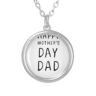 HAPPY MOTHER'S DAY DAD T-SHIRT TEE SILVER PLATED NECKLACE