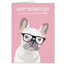 Happy Mother's Day From the Dog | French Bulldog Card