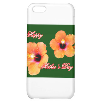 Happy Mother's Day Hibiscus Orange Green bg The MU Case For iPhone 5C
