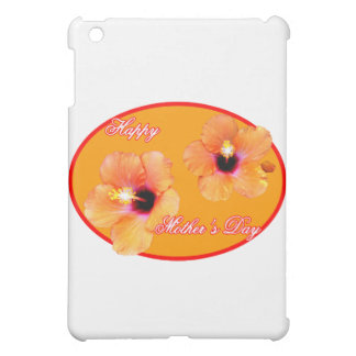 Happy Mother's Day Hibiscus Orange Red Oval The MU iPad Mini Cases