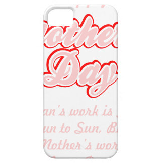 Happy Mothers Day Mothers Work Is Never Done Shirt iPhone SE/5/5s Case