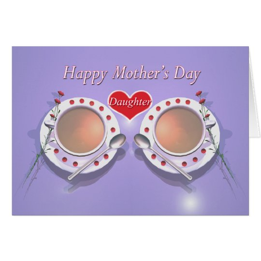 Happy Mothers Day Tea for Daughter Card
