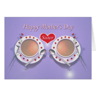 Happy Mothers Day Tea for Sister Greeting Cards
