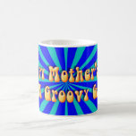 Happy Mother's Day to a Groovy Gal! Coffee Mugs