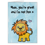 Happy Mothers Day - You're great and I'm not lion Greeting Card