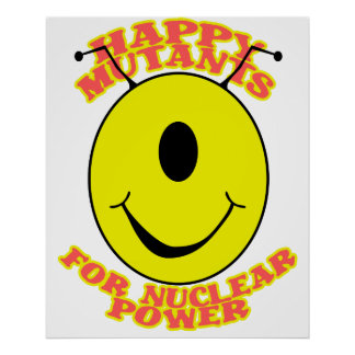 Happy Mutants For Nuclear Power Poster