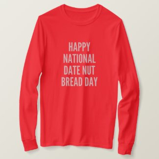 Happy National Date Nut Bread Day T-Shirt