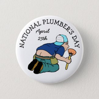 Happy National Plumber's Day April 25 Funny Button