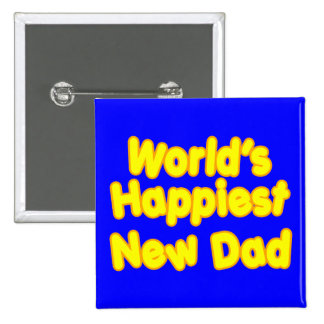 Happy New Fathers & Dads : Worlds Happiest New Dad Button