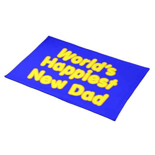 Happy New Fathers & Dads : Worlds Happiest New Dad Placemats