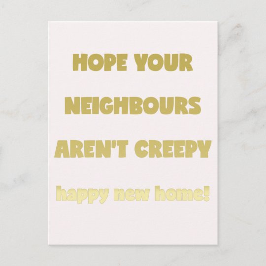 Happy New Home   Creepy Neighbours - Funny Quote Announcement Postcard