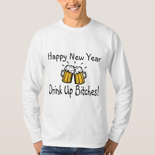 Happy New Year Drink Up Bitches Beer 2 T-Shirt