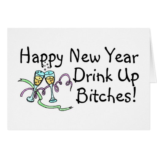 Happy New Year Drink Up Bitches Champagne Greeting Card