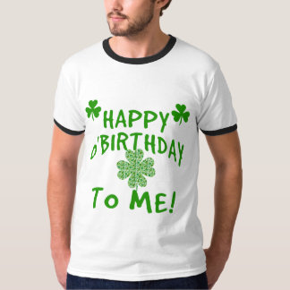Happy O'Birthday To Me St Pats Day Birthday Tees